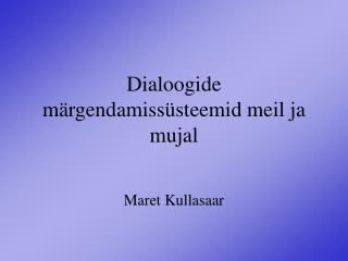 Dialoogide m�rgendamiss�steemid meil ja mujal