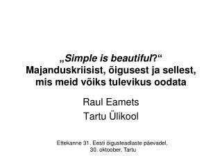 """"""" Simple is beautiful ?"""" Majanduskriisist, õigusest ja sellest, mis meid võiks tulevikus oodata"""