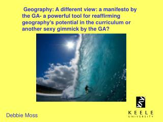 Geography: A different view: a manifesto by the GA- a powerful tool for reaffirming geography s potential in the curricu