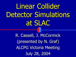 Linear Collider Detector Simulations at SLAC