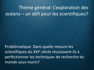 Th�me g�n�ral: L�exploration des oc�ans � un d�fi pour les scientifiques?