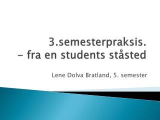 3.semesterpraksis. - fra en students ståsted