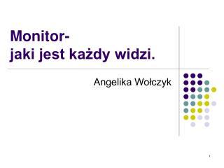 Monitor- jaki jest każdy widzi.