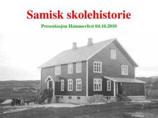 Samisk skolehistorie Presentasjon Hammerfest 04.10.2010