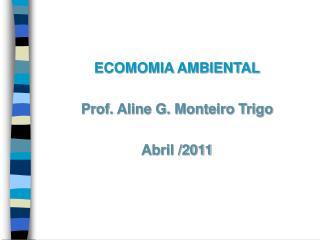 ECOMOMIA AMBIENTAL Prof. Aline G. Monteiro Trigo Abril /2011