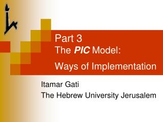 Part 3 The  PIC  Model:  Ways of Implementation