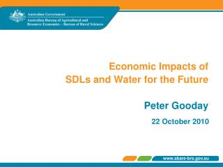 Economic Impacts of  SDLs and Water for the Future Peter Gooday