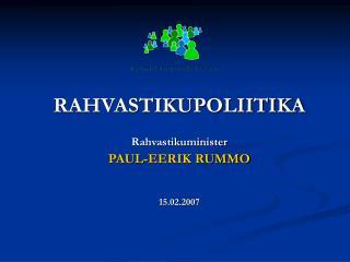 RAHVASTIKUPOLIITIKA Rahvastikuminister PAUL-EERIK RUMMO 15.02.2007