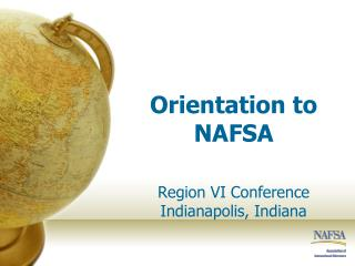 Orientation to NAFSA  Region VI Conference Indianapolis, Indiana