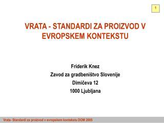 VRATA - STANDARDI ZA PROIZVOD V EVROPSKEM KONTEKSTU Friderik Knez Zavod za gradbeništvo Slovenije