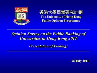 Opinion Survey on the Public Ranking of Universities in Hong Kong 2011 Presentation of Findings