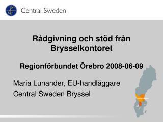 Rådgivning och stöd från Brysselkontoret Regionförbundet Örebro 2008-06-09