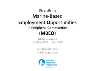 Diversifying M arine- B ased E mployment O pportunities in  Peripheral Communities ( MBEO )