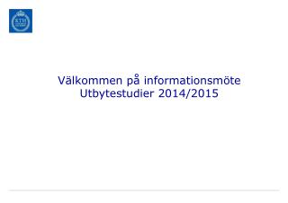 Välkommen på informationsmöte  Utbytestudier 2014/2015