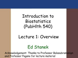 Introduction to Biostatistics (PubHlth 540)   Lecture 1: Overview Ed Stanek