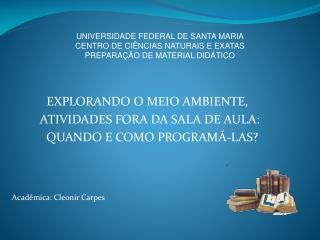 EXPLORANDO O MEIO AMBIENTE,           ATIVIDADES FORA DA SALA DE AULA: