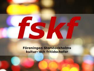 fskf Föreningen  Storstockholms  kultur- och fritidschefer