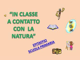 �IN CLASSE A CONTATTO CON  LA NATURA�