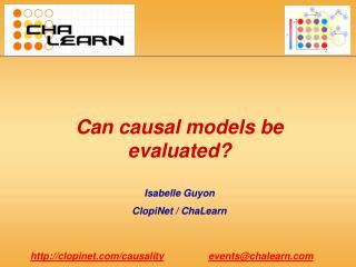 Can causal models be evaluated? Isabelle Guyon ClopiNet / ChaLearn