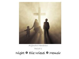Alejandra Membreno Period 2 Night    Elie Wiesel    Memoir