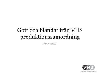 Gott och blandat från VHS produktionssamordning