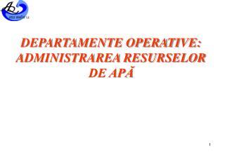 DEPARTAMENTE OPERATIVE: ADMINISTRAREA RESURSELOR DE AP?