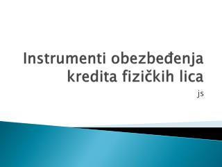 Instrumenti obezbeđenja kredita  fizičkih  li ca