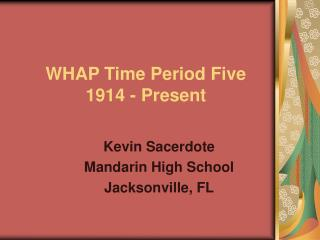 WHAP Time Period Five  1914 - Present