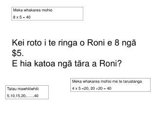 Kei roto i te ringa o Roni e 8 ngā $5.  E hia katoa ngā t ā ra a Roni?