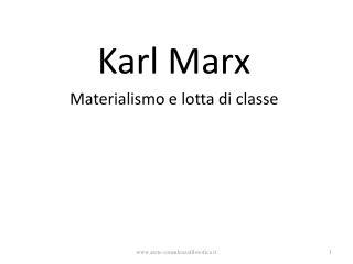 Karl Marx Materialismo e lotta di classe
