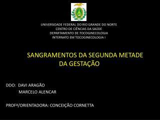 SANGRAMENTOS DA SEGUNDA METADE    DA GESTAÇÃO DDO:  DAVI ARAGÃO