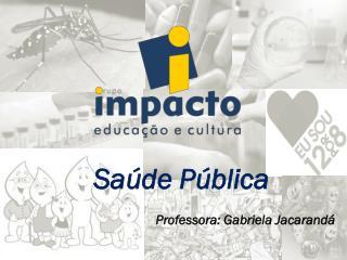 Saúde Pública  Professora: Gabriela Jacarandá