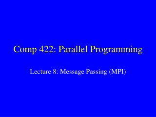 Comp 422: Parallel Programming