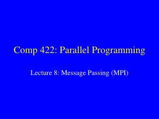 Comp 422: Parallel Programming