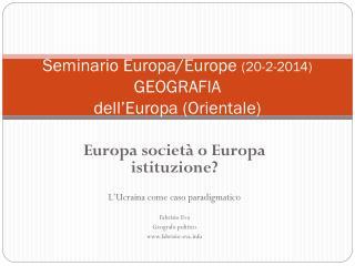 Seminario Europa/ Europe (20-2-2014) GEOGRAFIA  dell'Europa (Orientale)