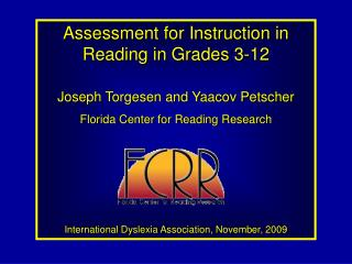 Assessment for Instruction in Reading in Grades 3-12  Joseph Torgesen and Yaacov Petscher Florida Center for Reading Res
