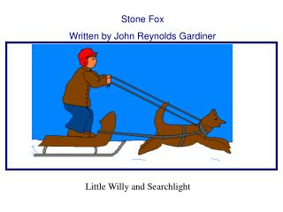 Stone Fox Written by John Reynolds Gardiner