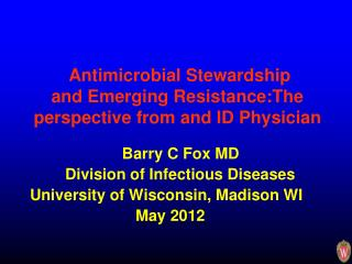 Antimicrobial Stewardship and Emerging Resistance:The perspective from and ID Physician