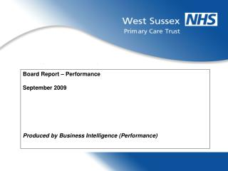 Board Report – Performance September 2009 Produced by Business Intelligence (Performance)
