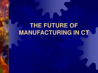THE FUTURE OF MANUFACTURING IN CT