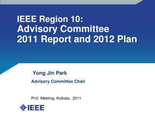 IEEE Region 10:  Advisory Committee 2011 Report and 2012 Plan