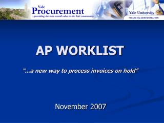 """AP WORKLIST """"...a new way to process invoices on hold"""""""