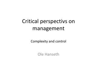 Critical perspectivs on management Complexity and control