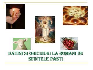 Datini si obiceiuri la romani de Sfintele Pasti