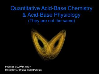Quantitative Acid-Base Chemistry & Acid-Base Physiology (They are not the same)