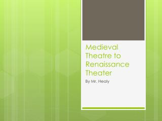 Medieval Theatre to Renaissance Theater