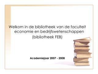Welkom in de bibliotheek van de faculteit economie en bedrijfswetenschappen (bibliotheek FEB)