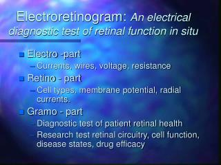 Electroretinogram:  An electrical diagnostic test of retinal function in situ