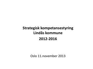 Strategisk  kompetansestyring Lindås kommune 2012-2016 Oslo 11.november 2013