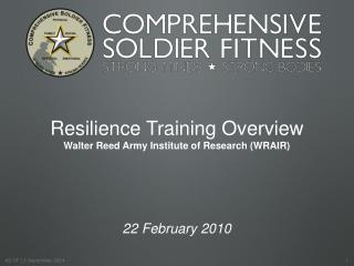 Resilience Training Overview Walter Reed Army Institute of Research (WRAIR) 22 February 2010